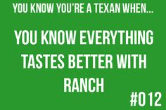 I'm not a Texan but I still think everything tastes better with Ranch. Texas Texans, Texas Humor, Texas Funny, Only In Texas, Lubbock Texas, Texas Forever, Loving Texas, Texas Pride, Way Of Life