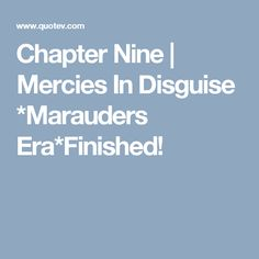 Chapter Nine | Mercies In Disguise *Marauders Era*Finished!