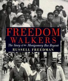 Freedom Walkers: The Story of the Montgomery Bus Boycott  by Russell Freedman