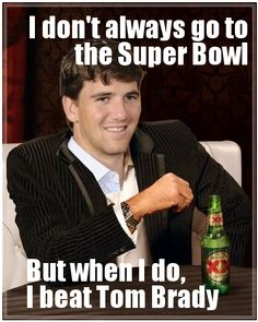 I don't always go to the Super Bowl, but when I do, I beat Tom Brady (For my husband, the Giants fan. )