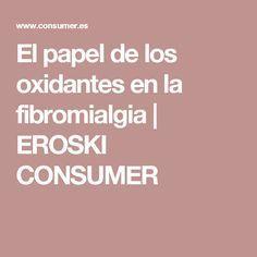 El papel de los oxidantes en la fibromialgia | EROSKI CONSUMER
