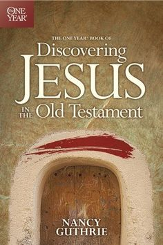 The One Year Book of Discovering Jesus in the Old Testament by Nancy Guthrie. $10.19. Publisher: Tyndale Momentum (October 5, 2010). Publication: October 5, 2010. Author: Nancy Guthrie. Save 32%!