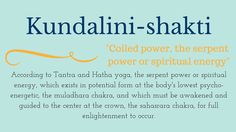 "Kundalini-shakti = ""coiled power"" that comes from the lowest chakra and must be directed up through the crown for full enlightenment; in Tantra and Hatha yoga Pranayama, Kundalini Yoga, Yoga Meditation, Yin Yoga, Kundalini Tattoo, Ayurveda, Yoga Terms, Mudras, Yoga Philosophy"