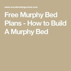 Free Murphy Bed Plans - How to Build A Murphy Bed                                                                                                                                                                                 More