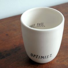 the perfect cup for optimists // half full
