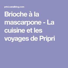Brioche à la mascarpone - La cuisine et les voyages de Pripri