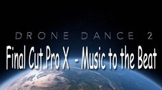 Drone Dance 2 -  Final Cut Pro X Music to the Beat