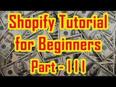 Shopify Tutorial for Beginners | How to create a Shopify Store - Part 3…