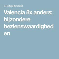 Valencia 8x anders: bijzondere bezienswaardigheden