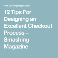 12 Tips For Designing an Excellent Checkout Process — Smashing Magazine Usability Testing, Time Shop, Are You The One, Ecommerce, Helpful Hints, Magazine, Tips, Design, Useful Tips