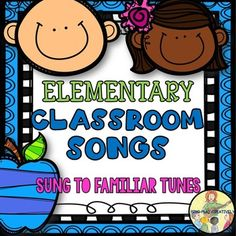 Songs for the Elementary Classroom Sung to Familiar TunesSing these 8 Easy Classroom Management Songs and teach your students to share, tie shoes, celebrate birthdays, line up and more using familiar tunes.
