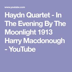 Haydn Quartet - In The Evening By The Moonlight 1913 Harry Macdonough - YouTube