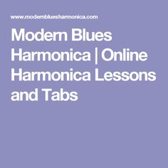 Modern Blues Harmonica | Online Harmonica Lessons and Tabs