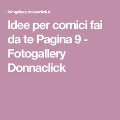 Idee per cornici fai da te Pagina 9 - Fotogallery Donnaclick