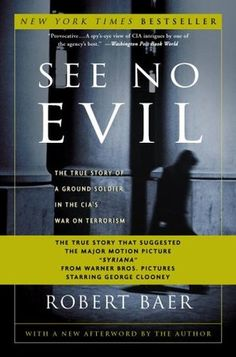 Buy See No Evil: The True Story of a Ground Soldier in the CIA's War Against Terrorism by Robert Baer and Read this Book on Kobo's Free Apps. Discover Kobo's Vast Collection of Ebooks and Audiobooks Today - Over 4 Million Titles! Way Of Life, The Life, Real Life, Thing 1, George Clooney, So Little Time, Memoirs, Nonfiction, Jars