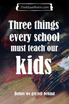 Schools are supposed to prepare our children for life in the real world and they are failing...miserably. Here are 3 things every school MUST teach our children for them to succeed. So true! It's sad the state of education in our country :(