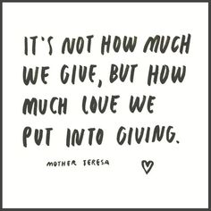 It's not how much we give, but how much love we put into giving.