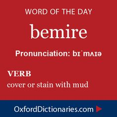 Word of the Day: bemire Click through to the full definition, audio pronunciation, and example sentences: http://www.oxforddictionaries.com/definition/english/bemire #wordoftheday   #WOTD