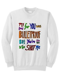 my love for you was bulletproof sweashirt