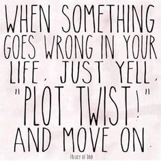 "When something goes wrong in your life, just yell ""plot twist!"" and move on! Pink Pad - the app for women - pinkp.ad"