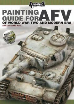 Histoire and Collections #HNC-3873: Painting Guide for AFV of WWII & Modern Era by Jose Luis Lopez. http://www.michtoy.com/item-HNC-3873-Painting_Guide_for_AFV_of_WWII_and_Modern_Era_by_Jose_Luis_Lopez.html