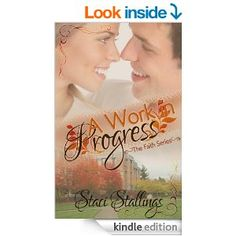 A Work in Progress: A New Adult Contemporary Christian Romance Novel (The Faith Series, Book 1) - Kindle edition by Staci Stallings. Religion & Spirituality Kindle eBooks @ Amazon.com.