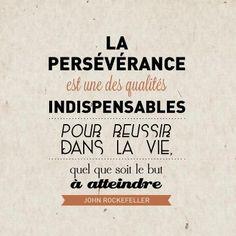"""""""La persévérance est une des qualités indispensables pour réussir dans la vie…"""