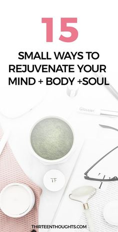 15 Small Ways to Rejuvenate Your Mind + Body + Soul simple living   wellness   self-growth   self-care   how to rejuvenate   inspiration   how to stay inspired   rejuvenate your mind body and soul   how to reset   how to find inspiration   lifestyle blogs #wellness #selfcare #mindfulness #happiness #selflove #selfgrowth