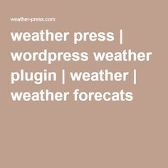 weather press | wordpress weather plugin | weather | weather forecats