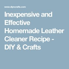 Inexpensive and Effective Homemade Leather Cleaner Recipe - DIY & Crafts