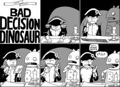 Bad Decision Dinosaur!