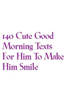 ga writes about 140 Cute Good Morning Texts For Him To Make Him Smile Relationship Struggles, Perfect Relationship, Strong Relationship, Relationship Problems, Relationship Advice, Relationships, Morning Texts For Him, Cute Good Morning Texts, Happy Morning