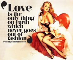 Need to Remember: 'Love is the only thing on earth which never goes out of fashion.'