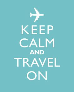 Keep Calm and Travel On - Travel quotes