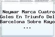 http://tecnoautos.com/wp-content/uploads/imagenes/tendencias/thumbs/neymar-marca-cuatro-goles-en-triunfo-del-barcelona-sobre-rayo.jpg Barcelona. Neymar marca cuatro goles en triunfo del Barcelona sobre Rayo ..., Enlaces, Imágenes, Videos y Tweets - http://tecnoautos.com/actualidad/barcelona-neymar-marca-cuatro-goles-en-triunfo-del-barcelona-sobre-rayo/
