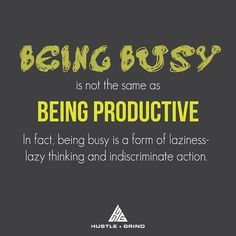 Being busy is not the same as being productive!