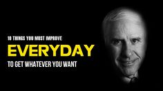 Jim Rohn - 10 Things You MUST Improve EVERYDAY To Get Whatever You Want ...