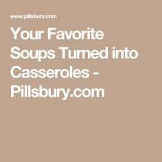 Your Favorite Soups Turned into Casseroles - Pillsbury.com