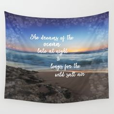 She dreams of the ocean wall tapestry.  #quotes #shequotes #ocean Available in three distinct sizes, our Wall Tapestries are made of 100% lightweight polyester with hand-sewn finished edges. Featuring vivid colors and crisp lines, these highly unique and versatile tapestries are durable enough for both indoor and outdoor use. Machine washable for outdoor enthusiasts, with cold water on gentle cycle using mild detergent - tumble dry with low heat.