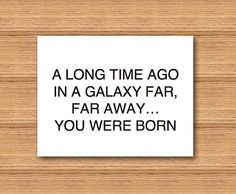 Funny Star Wars Happy Birthday Greeting Card by Curly Bracket Design - A Long Time Ago In A Galaxy Far, Far Away...You Were Born.  4.25 x 5.5 card with bold black letters.  Instant download printable pdf. https://www.etsy.com/shop/curlybracketdesign