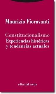 Constitucionalismo : experiencias históricas y tendencias actuales / Maurizio Fioravanti ; traducción de Adela Mora Cañada y Manuel Martínez Neira Editorial:Madrid : Trotta, 2014 http://absysnetweb.bbtk.ull.es/cgi-bin/abnetopac01?TITN=511304