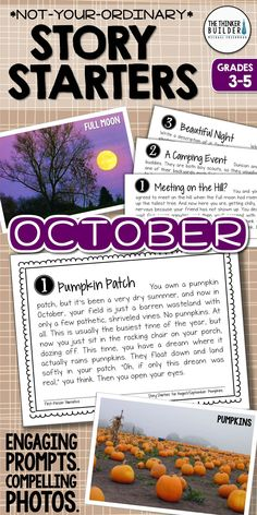 Engaging writing prompts paired with compelling photographs... for October! These are not your ordinary story starters, that's for sure! Themes include autumn, scarecrows, pumpkins, spiders, apples, and Halloween. Each photo has four unique prompts, with a variety of writing forms, carefully crafted to spark even reluctant writers. Gr 3-5 ($) Or see the Full Year Bundle here: https://www.teacherspayteachers.com/Product/Story-Starters-Full-Year-BUNDLE-Not-Your-Ordinary-Writing-Prompts-2216139