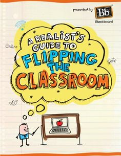 A Realist's Guide to Flipping the Classroom  by Blackboard Inc., via Slideshare
