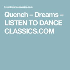 Quench – Dreams – LISTEN TO DANCE CLASSICS.COM