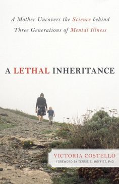 A Lethal Inheritance: A Mother Uncovers the Science Behind Three Generations of Mental Illness. - Kindle edition by Victoria Costello, Terrie E. Moffitt Ph.D.. Health, Fitness & Dieting Kindle eBooks @ Amazon.com.
