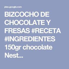 BIZCOCHO DE CHOCOLATE Y FRESAS  #RECETA   #INGREDIENTES  150gr chocolate Nest...