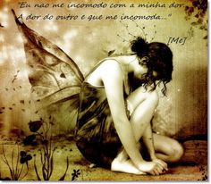 O Mundo Invisível de uma Mulher: I do not bother with my pain, the pain of the othe...