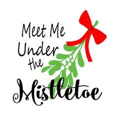 SVG - Meet Me Under The Mistletoe - Christmas - Holiday Decor - Pallet Sign Design - Tshirt Design - Christmas Shirt Design - Mistletoe