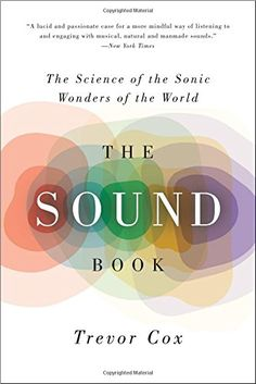The Sound Book: The Science of the Sonic Wonders of the World by Trevor Cox