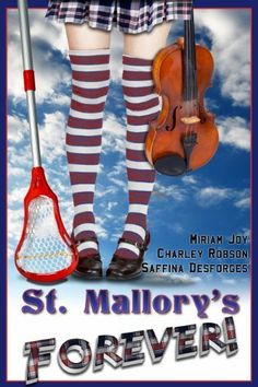 St. Mallory's Forever! by Saffina Desforges, Charley Robson & Miriam Joy http://www.amazon.co.uk/gp/product/B00B4IHNT8/ref=cm_sw_r_pi_alp_R3oarb0T1WJNP